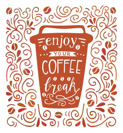Enjoy your coffee break. Colorful vector illustration with hand lettering and doodle loops, swrils and beans. Take away cup with positive quote. Poster, card, flier design with modern calligraphy