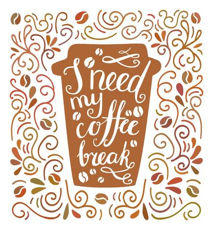I need my coffee break. Colorful vector illustration with hand lettering and doodle loops, swrils and beans. Take away cup with positive quote. Poster, card, flier design with modern calligraphy