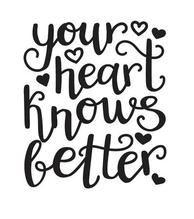 Je hart weet beter. Typografische vectorillustratie met hand belettering. Moderne borstelpen callighraphy. Motiverende en inspirerende typografie kaart, print, posterontwerp in zwart en wit.