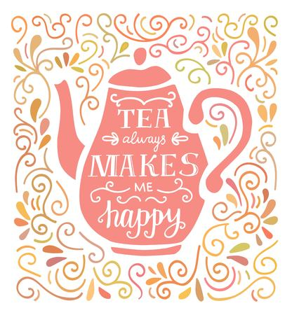 Tea always makes me happy. Vector illustration with hand lettering, pink tea pot silhouette and doodle swirl ornament in pastel colors. Poster, card, print design for kitchen, dining room or cafe.