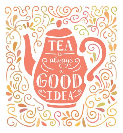 Tea is always a good idea. Vector illustration with hand lettering, pink tea pot silhouette and doodle swirl ornament in pastel colors. Poster, card, print design for kitchen, dining room or cafe