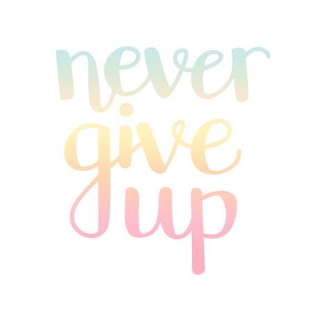 Never give up Vector typographic illustration with hand lettering. Modern brush pen calligraphy. Inspirational typography card, print, poster design in pastel blue, pink, yellow colors.