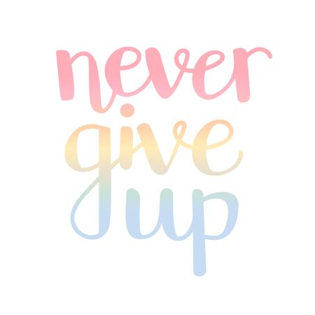 Never give up modern brush pen calligraphy design in pastel blue, pink, yellow colors. Inspirational typography for card, print and poster