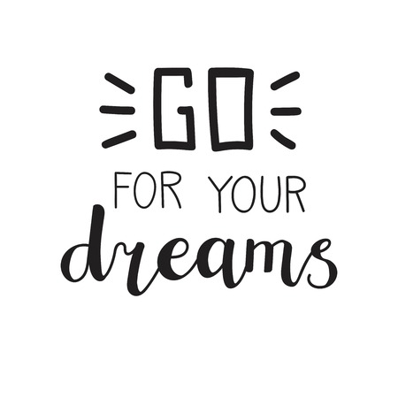 Go for your dream. Vector typographic illustration with hand lettering. Modern brush pen callighraphy. Motivational and inspirational typography card, print, poster design in black and white. 向量圖像