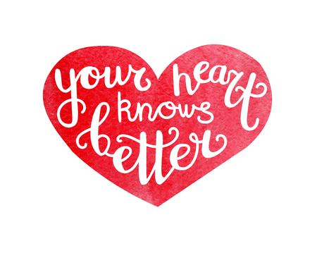 Your heart knows better. Vector illustration with hand lettering and red heart with bright watercolor texture.
