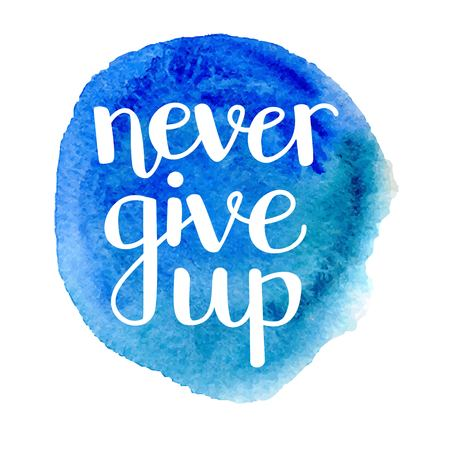 Never give up vector typographic illustration with hand lettering on bright blue stain. Modern brush pen calligraphy. Inspirational typography card, print, poster design.