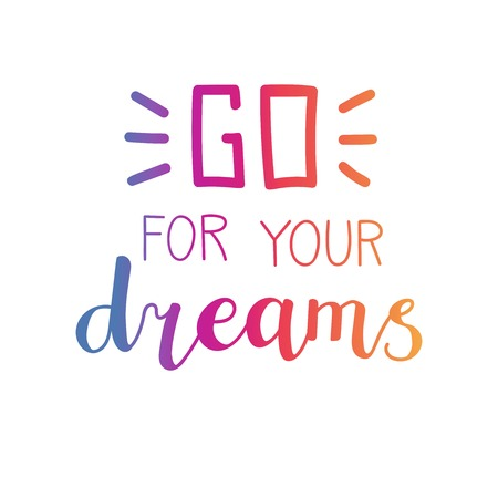 Go for your dreams, vector typographic illustration with hand lettering in colorful gradient. Modern brush pen calligraphy. Motivational typography card, print, poster design.