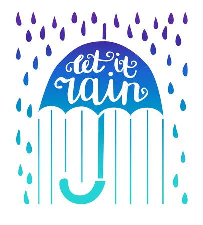 Let it rain. Bright vector illustration with hand lettering. Umbrella silhouette with hand written phrase, lines, raindrops isolated on white background. Seasonal card, print, banner, poster design. Illustration