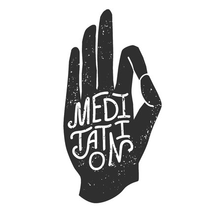 Meditation. Modern grunge vector illustration of a palm in meditating pose with hand lettering, dirty texture isolated on white. Buddhism, hinduism and yoga concept for print design.