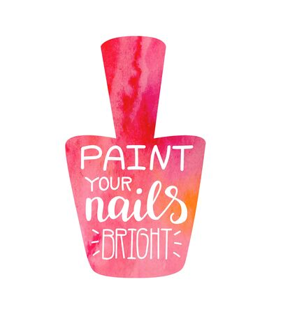 illustration with hand lettering in a nail polish bottle shape with bright red, orange, pink watercolor texture isolated on white background. Poster or card design.