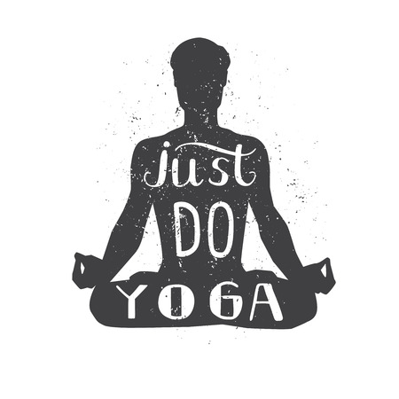 Just do yoga. Motivational vector illustration of male silhouette in meditating pose with hand lettering and grunge texture. Yoga concept print, poster, card design with an inspirational message.