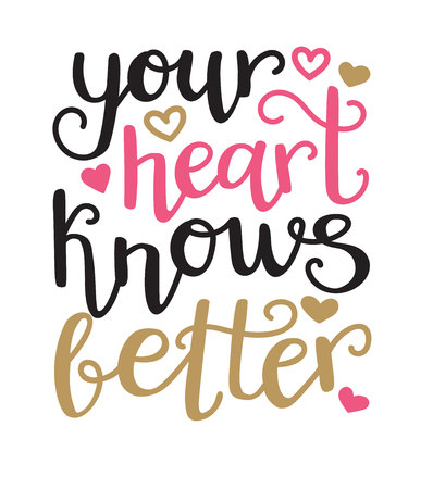Your heart knows better. Vector typographic illustration in black, pink, gold colors with hand lettering and modern callighraphy. Motivational and inspirational typography card, print, poster design