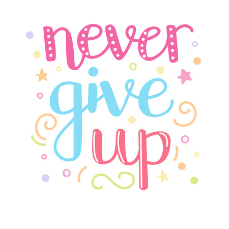 Never give up. Vector typographic illustration with hand lettering. Inspirational typography card, print, poster design in yellow, blue and pink colors with hand drawn doodle elements of white.