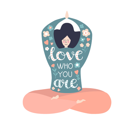 Love who you are. Modern flat vector illustration with a motivational phrase. Cute woman in the lotus pose with hand lettering phrase isolated on white. Inspiring yoga and meditation concept. - Vector
