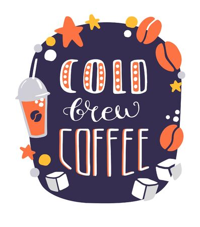 Vector lettering illustration Cold Brew Coffee. Modern flat card, poster design for coffee shop, cafe or restaurant. Cartoon card with doodle coffee beans, take away cup, ice cubes, dots, stars. Ilustrace