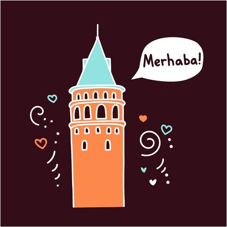 Translation: Hello! Vector illustration of a famous Turkish landmark Galata Tower in Istanbul, Turkey. Doodle landmark with a speech bubble and cute dots, hearts, swirls. Greeting card design.