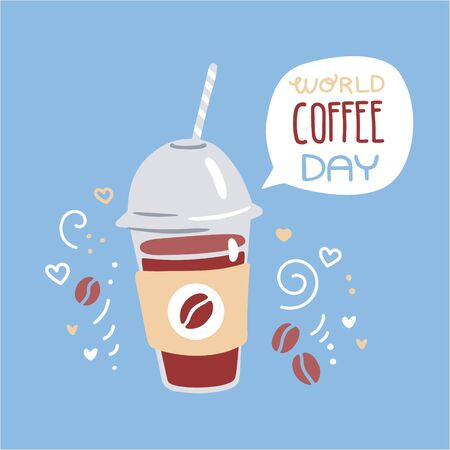 Vector illustration of a take away cup with hot beverage and speech bubble with World Coffee Day phrase. Cute flat glass with a straw and decorative doodle dots, hearts, swirls. Card, poster design. Ilustração