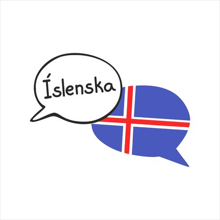Translation: the Icelandic language. Vector illustration of two doodle speech bubbles with a national flag of Iceland and hand writing. Foreign language course, school or travel agency design.
