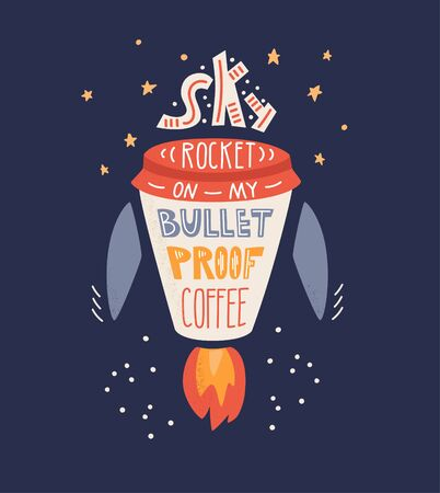 Skyrocket on my bulletproof coffee. Vector illustration with hand lettering. Rocket in the space and a short phrase. Keto and Low Card High Fat diet theme. Typography poster design.