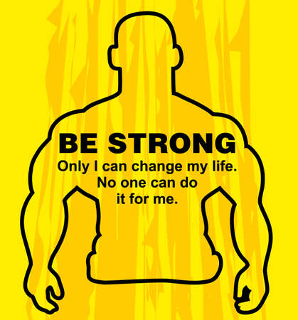 life change: Motivation concept. Sport motivation. Be strong-motivation quote with text. Only i can change my life. Inspiration image. Vector  illustration on the yellow background. Motivational poster Illustration