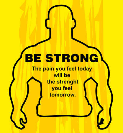 strenght: Motivation concept. Sport motivation. Be strong-motivation quote with text. The strenght you feel tomorrow. Inspiration image. Vector illustration on the yellow background. Motivational poster
