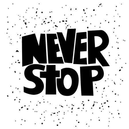 phrase: Hand drawn lettering of a phrase Never Stop. Vector illustration.