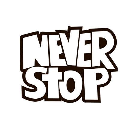 Main lettrage dessiné d'une phrase Never Stop. Vector illustration.