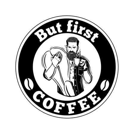 this: Hipster .But first coffee- quote. A bearded man with a mug of coffee. This illustration can be used as a print on t-shirts and bags, stationary or as a poster. Vector illustration on isolated background.