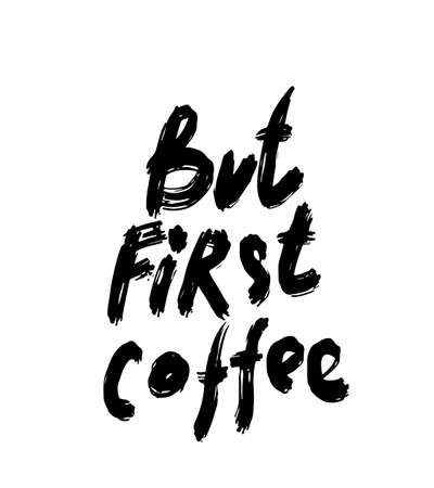 But first coffee. Hand drawn lettering quote for cafe and restaurant. Inscription for prints and posters, menu design, invitation and greeting cards. Calligraphic and typographic collection