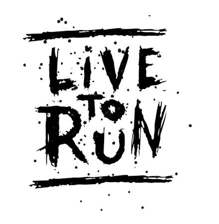 Live to run run to live , quote. Hand drawn vintage illustration with hand lettering. This illustration can be used as a print on t-shirts