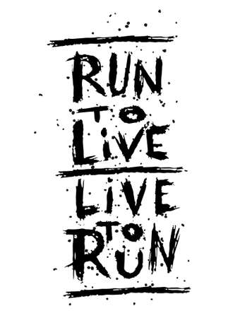 Live to run run to live , quote. Hand drawn vintage illustration with hand lettering. This illustration can be used as a print on t-shirts and bags,