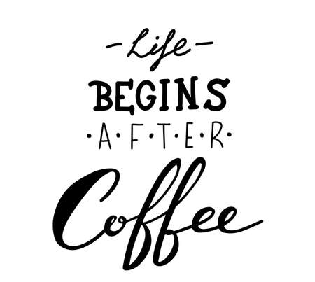 Vector hand-drawn lettering. Life begins after coffee inscription for prints and posters, menu design, invitation and greeting cards. Calligraphic and typographic collection, chalk design