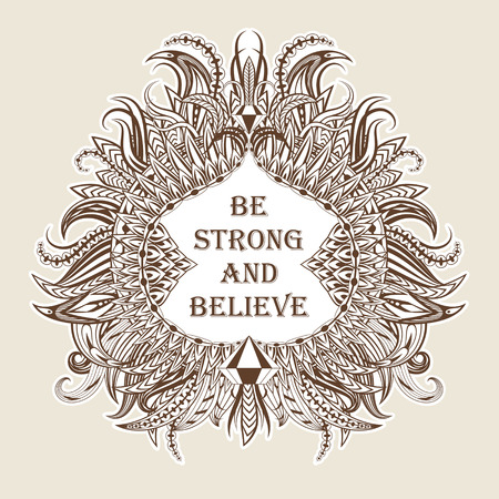 Motivation be strong and believe in ethnic frame. Text lettering of an inspirational saying. Quote Typography Poster Template. Vector illustration.