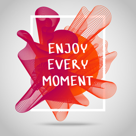 Enjoy every moment. Inspirational quote vector illustration poster. Motivation lettering. Typographical poster template.