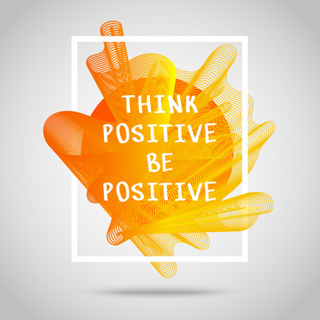think positive: Think positive, be positive. Inspirational quote vector illustration poster. Motivation lettering. Typographical poster template.