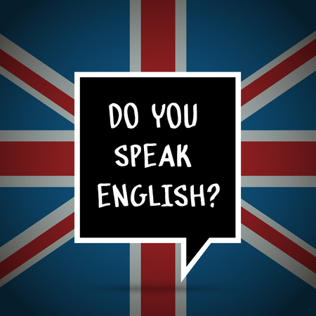 speak english: Concept of studying English or travelling. Phrase Do you speak English in front of british flag.