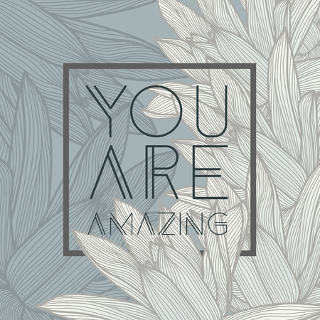 textil: You are amazing quote, floral background