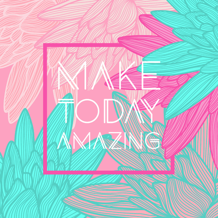 Make today amazing quote, floral background.