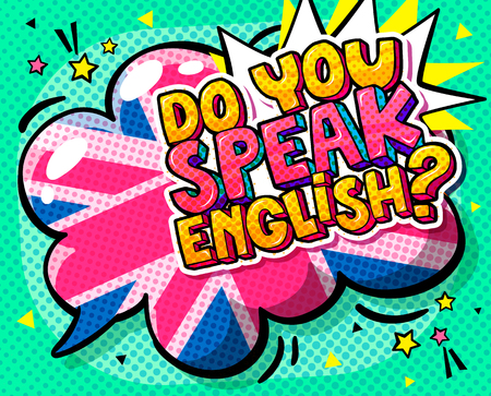 Concept of studing english. Do you speak English and word bubble with British flag. Message in pop art comic style.