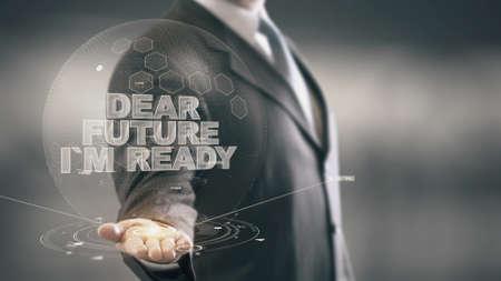 Dear Future I am Ready Businessman Holding in Hand New technologies