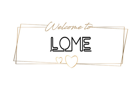 Lome Welcome to text Neon lettering typography. Word for logotype, badge, icon, card, postcard, logo, banner with Wired Golden Frames and Hearts Design Vector Illustration.