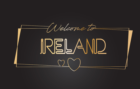 Ireland Welcome to Golden text Neon Lettering Typography with Wired Golden Frames and Hearts Design Vector Illustration.