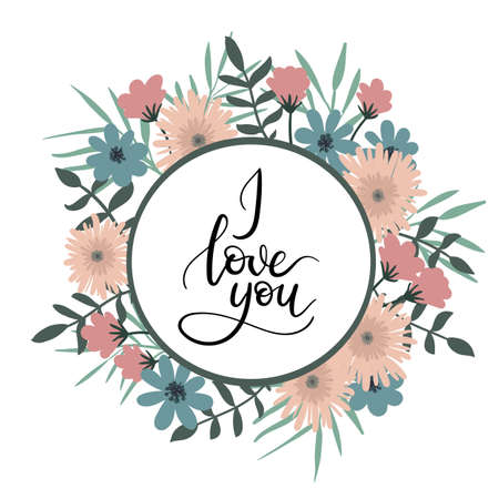 I Love You Hand Lettering Greeting Card with Floral Wreath. Illustration