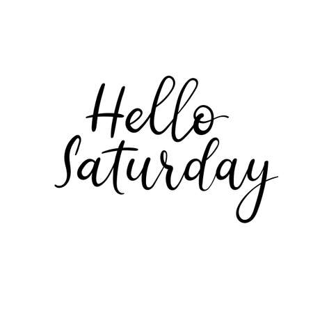 Hello Saturday Handwritten. Modern calligraphy inscription. Vector brush style letters. Isolated on white background