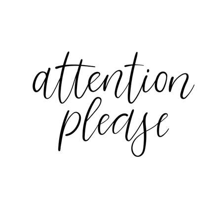 Attention Please modern calligraphy card. Hand drawn lettering. Isolated. Vector