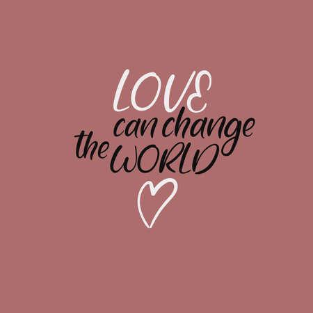 Love can change the world handwritten modern calligraphy. Illustration