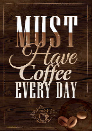 Poster coffee in dark brown wood color lettering Must have coffee every day  Vector