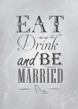 old style lettering: Poster wedding lettering Eat drink and bu married stylized drawing with coal on blackboard  Illustration