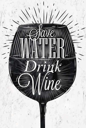 glass of water: Poster wine glass restaurant in retro vintage style lettering Save water drink wine in black and white graphics