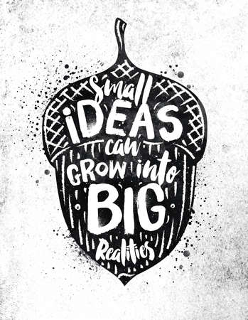 dirty paper: Poster nut lettering small ideas grow into big realities drawing black paint on dirty paper